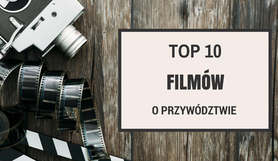 TOP 10 FILMÓW O PRZYWÓDZTWIE